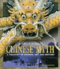 Chinese Myth: A Treasury of Legends, Art, and History : A Treasury of Legends, Art, and History - eBook