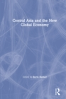 Central Asia and the New Global Economy: Critical Problems, Critical Choices : Critical Problems, Critical Choices - eBook