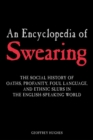 An Encyclopedia of Swearing : The Social History of Oaths, Profanity, Foul Language, and Ethnic Slurs in the English-speaking World - eBook