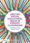 Meeting Special Educational Needs in Primary Classrooms : Inclusion and how to do it - eBook