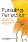 Pursuing Perfection : Eating Disorders, Body Myths, and Women at Midlife and Beyond - eBook