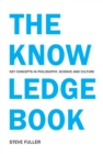 The Knowledge Book : Key Concepts in Philosophy, Science and Culture - eBook
