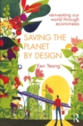 Saving The Planet By Design : Reinventing Our World Through Ecomimesis - eBook