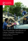 The Routledge Handbook of Urban Disaster Resilience : Integrating Mitigation, Preparedness, and Recovery Planning - eBook