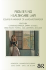 Pioneering Healthcare Law : Essays in Honour of Margaret Brazier - eBook