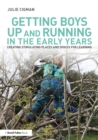 Getting Boys Up and Running in the Early Years : Creating stimulating places and spaces for learning - eBook