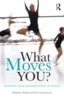 What Moves You? : Shaping your dissertation in dance - eBook