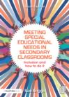 Meeting Special Educational Needs in Secondary Classrooms : Inclusion and how to do it - eBook
