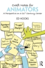 Craft Notes for Animators : A Perspective on a 21st Century Career - eBook
