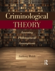 Criminological Theory : Assessing Philosophical Assumptions - eBook