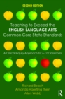 Teaching to Exceed the English Language Arts Common Core State Standards : A Critical Inquiry Approach for 6-12 Classrooms - eBook