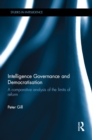 Intelligence Governance and Democratisation : A Comparative Analysis of the Limits of Reform - eBook