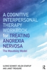 A Cognitive-Interpersonal Therapy Workbook for Treating Anorexia Nervosa : The Maudsley Model - eBook