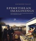 Epimethean Imaginings : Philosophical and Other Meditations on Everyday Light - eBook