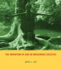 The Invention of God in Indigenous Societies - eBook
