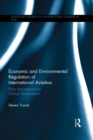 Economic and Environmental Regulation of International Aviation : From Inter-national to Global Governance - eBook