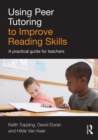 Using Peer Tutoring to Improve Reading Skills : A practical guide for teachers - eBook
