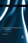 Globalization and Popular Music in South Korea : Sounding Out K-Pop - eBook