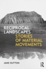Reciprocal Landscapes : Stories of Material Movements - eBook