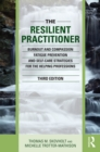 The Resilient Practitioner : Burnout and Compassion Fatigue Prevention and Self-Care Strategies for the Helping Professions - eBook