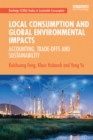 Local Consumption and Global Environmental Impacts : Accounting, Trade-offs and Sustainability - eBook
