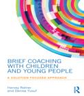 Brief Coaching with Children and Young People : A Solution Focused Approach - eBook