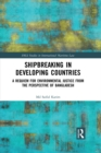 Shipbreaking in Developing Countries : A Requiem for Environmental Justice from the Perspective of Bangladesh - eBook