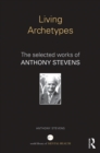 Living Archetypes : The selected works of Anthony Stevens - eBook