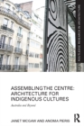 Assembling the Centre: Architecture for Indigenous Cultures : Australia and Beyond - eBook