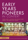 Early Years Pioneers in Context : Their lives, lasting influence and impact on practice today - eBook