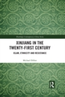 Xinjiang in the Twenty-First Century : Islam, Ethnicity and Resistance - eBook