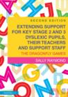 Extending Support for Key Stage 2 and 3 Dyslexic Pupils, their Teachers and Support Staff : The Dragonfly Games - eBook