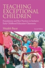 Teaching Exceptional Children : Foundations and Best Practices in Inclusive Early Childhood Education Classrooms - eBook