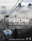 Rebuilding the American City : Design and Strategy for the 21st Century Urban Core - eBook