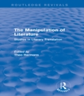 The Manipulation of Literature (Routledge Revivals) : Studies in Literary Translation - eBook