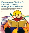 Developing Children's Critical Thinking through Picturebooks : A guide for primary and early years students and teachers - eBook