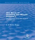 The Book of Opening the Mouth: Vol. I (Routledge Revivals) : The Egyptian Texts with English Translations - eBook
