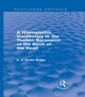 A Hieroglyphic Vocabulary to the Theban Recension of the Book of the Dead (Routledge Revivals) - eBook