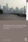 Remaking China's Great Cities : Space and Culture in Urban Housing, Renewal, and Expansion - eBook