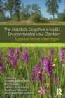 The Habitats Directive in its EU Environmental Law Context : European Nature's Best Hope? - eBook