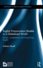 English Pronunciation Models in a Globalized World : Accent, Acceptability and Hong Kong English - eBook