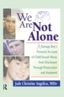 We Are Not Alone : A Teenage Boy's Personal Account of Child Sexual Abuse from Disclosure Through Prosecution and Treat - eBook