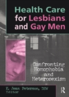 Health Care for Lesbians and Gay Men : Confronting Homophobia and Heterosexism - eBook