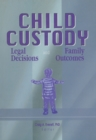 Child Custody : Legal Decisions and Family Outcomes - eBook
