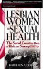 Lesbian Women and Sexual Health : The Social Construction of Risk and Susceptibility - eBook