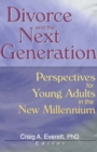 Divorce and the Next Generation : Perspectives for Young Adults in the New Millennium - eBook