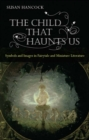 The Child That Haunts Us : Symbols and Images in Fairytale and Miniature Literature - eBook