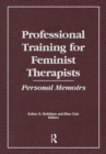 Professional Training for Feminist Therapists : Personal Memoirs - eBook