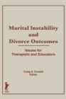 Marital Instability and Divorce Outcomes : Issues for Therapists and Educators - eBook
