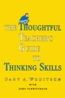 The Thoughtful Teacher's Guide To Thinking Skills - eBook